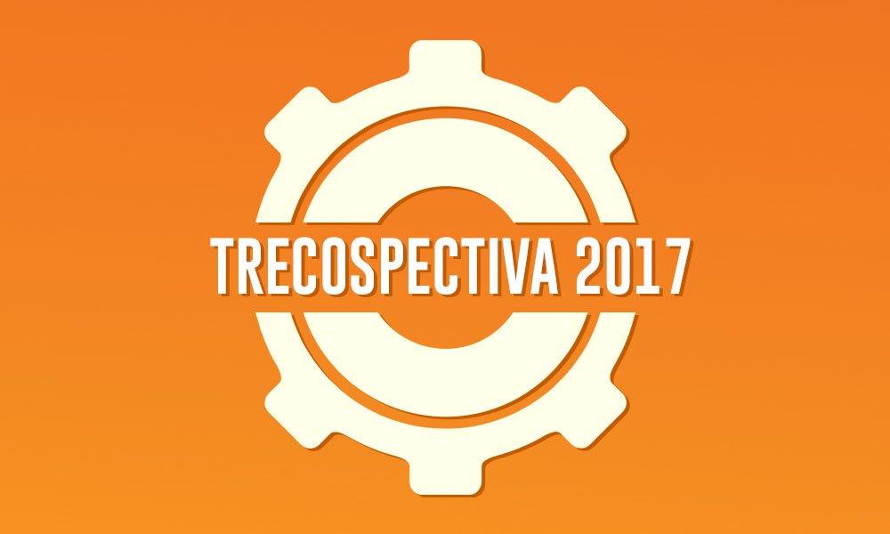 TRECOSPECTIVA: Saiba o que bombou no site durante o ano na nossa Retrospectiva 2017.